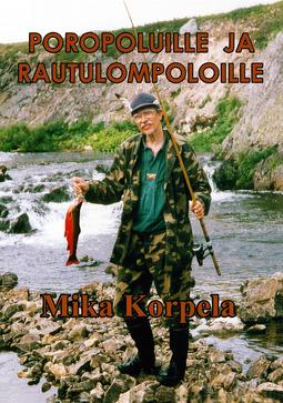 Korpela, Mika - Poropoluille ja rautulompoloille, ebook