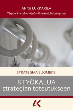 Lukkarila, Anne - Strategiaa suomeksi - 8 työkalua strategian toteutukseen, e-bok