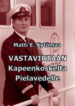 Kytömaa, Matti E. - Vastavirtaan Kapeenkoskelta Pielavedelle, e-kirja