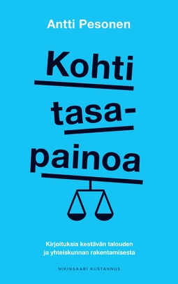 Pesonen, Antti - Kohti tasapainoa: Kirjoituksia kestävän talouden ja yhteiskunnan rakentamisesta, e-kirja