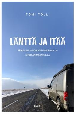 Tölli, Tomi - Länttä ja itää: seikkaluja Pohjois-Amerikan ja Siperian maanteillä, e-kirja