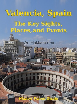 Hakkarainen, Ari - Valencia, Spain – The Key Sights, Places and Events, e-bok