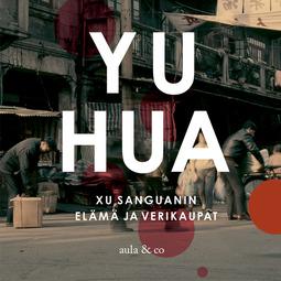 Hua, Yu - Xu Sanguanin elämä ja verikaupat, äänikirja