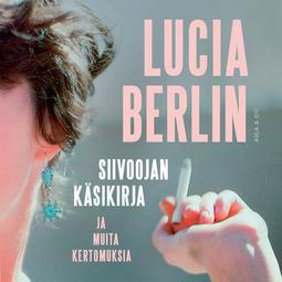 Berlin, Lucia - Siivoojan käsikirja ja muita kertomuksia, äänikirja