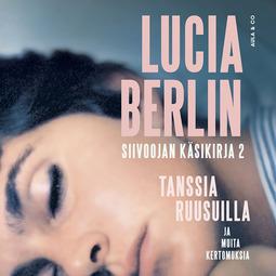 Berlin, Lucia - Tanssia ruusuilla, Siivoojan käsikirja 2, äänikirja