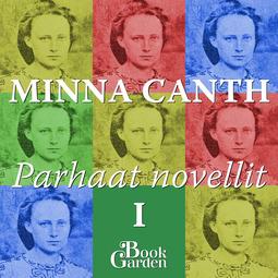 Canth, Minna - Parhaat novellit I – Päivä koittaa ja muita kertomuksia, audiobook