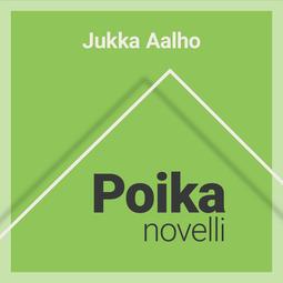 Aalho, Jukka - Poika – novelli, äänikirja
