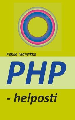 Mansikka, Pekka - PHP - helposti: verkkoohjelmointi, e-kirja