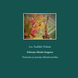 Niskala, Lea Tuulikki - Solmuja elämän langassa: Tarinoita ja juttuja elämänvarrelta, e-bok