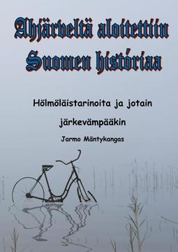 Mäntykangas, Jarmo - Ahjärveltä aloitettiin Suomen historiaa: Hölmöläistarinoita ja jotain järkevääkin, e-kirja