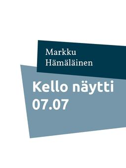 Hämäläinen, Markku - Kello näytti 07.07: Kootut runot 3, e-kirja