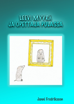 Fredriksson, Jenni - LEEVI MYYRÄ JA OPETTAJA PULASSA, e-kirja