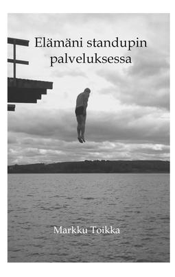 Toikka, Markku - Elämäni stand upin palveluksessa, e-kirja