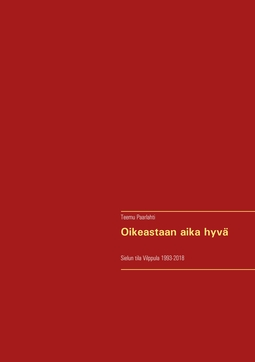 Paarlahti, Teemu - Oikeastaan aika hyvä: Sielun tila Vilppula 1993-2018, e-kirja