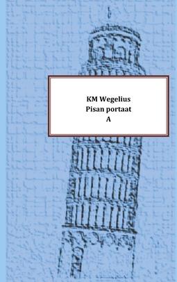 Wegelius, KM - Pisan portaat: A, e-kirja