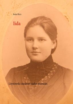 Hyry, Katja - Iida: Löytöretki isoäitini äidin elämään, e-kirja