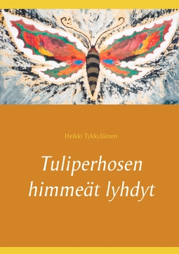 Tykkyläinen, Heikki - Tuliperhosen himmeät lyhdyt, e-kirja