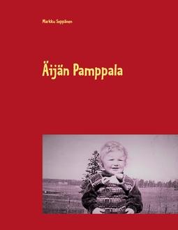 Seppänen, Markku - Äijän Pamppala: Aarne Seppäsen arkistoa, e-kirja