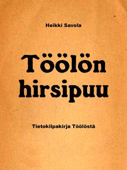Savola, Heikki - Töölön hirsipuu: Tietokilpakirja Töölöstä, e-kirja
