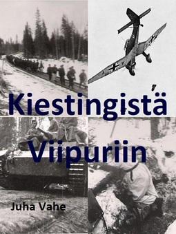 Vahe, Juha - Kiestingistä Viipuriin: Isäni Jouko Vaheen sotatie, e-kirja