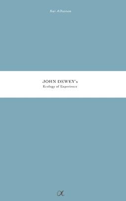 Alhanen, Kai - John Dewey's Ecology of Experience, ebook