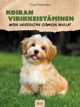 Partanen, Virpi - Koiran virikkeistäminen: Miten virikkeistän syömisen avulla?, e-kirja