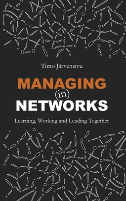 Järvensivu, Timo - Managing (in) Networks: Learning, Working and Leading Together, ebook