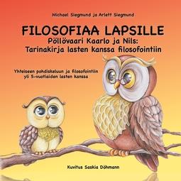 Siegmund, Arlett - FILOSOFIAA LAPSILLE: Pöllövaari Kaarlo ja Nils: Tarinakirja lasten kanssa filosofointiin: Yhteiseen pohdiskeluun ja filosofointiin yli 5-vuotiaiden lasten kanssa, e-kirja