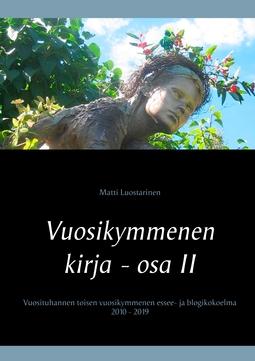 Luostarinen, Matti - Vuosikymmenen kirja - osa II, Elämä on laiffii: Vuosituhannen toisen vuosikymmenen essee- ja blogikokoelma 2010 - 2019, e-kirja