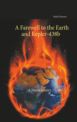 Ghasemi, Mehdi - A Farewell to the Earth and Kepler-438b: A Noveramatry, ebook