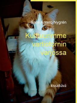 Nygrén, Sami Antero - Kulttuurimme Vartiotornin Varjossa: Kissaikävä, e-kirja