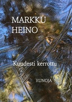 Heino, Markku - Kuudesti kerrottu, e-bok