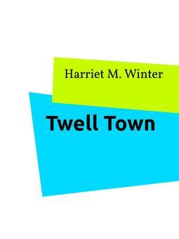 Winter, Harriet M. - Twell Town, ebook