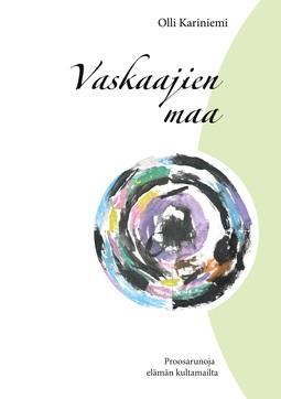 Kariniemi, Olli - Vaskaajien maa: Proosarunoja elämän kultamailta, e-kirja