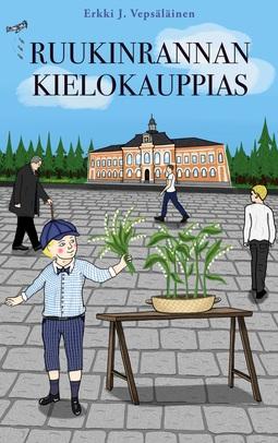 Vepsäläinen, Erkki J. - Ruukinrannan kielokauppias, e-bok