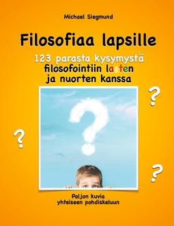 Siegmund, Michael - Filosofiaa lapsille. 123 parasta kysymystä filosofointiin lasten ja nuorten kanssa: Paljon kuvia yhteiseen pohdiskeluun, e-bok