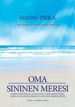 Pirilä, Hannu - Oma sininen meresi: Kuinka määritellä ja saavuttaa oma menestyksesi, lisätä hyvinvointiasi sekä löytää oma sininen meresi., ebook