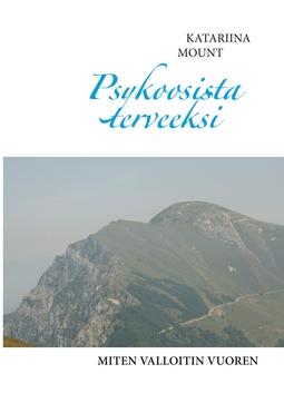Mount, Katariina - Psykoosista terveeksi: miten valloitin vuoren, e-kirja
