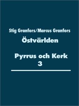 Granfors, Marcus - Östvärlden Pyrrus och Kerk 3, e-bok