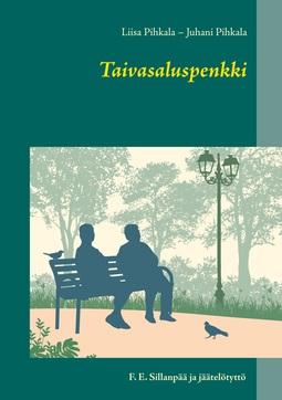 Pihkala, Juhani - Taivasaluspenkki: F. E. Sillanpää ja jäätelötyttö, e-kirja