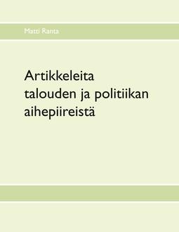 Ranta, Matti - Artikkeleita talouden ja politiikan aihepiireistä, e-kirja