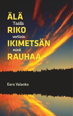 Valanko, Eero - Älä riko ikimetsän rauhaa: Täällä vartioin minä, ebook