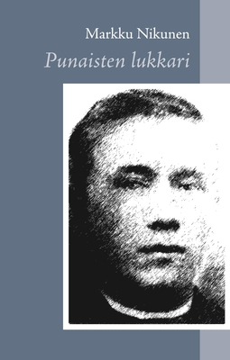 Nikunen, Markku - Punaisten lukkari, ebook