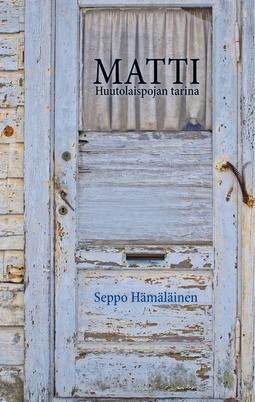 Hämäläinen, Seppo - Matti: Huutolaispojan tarina, e-kirja