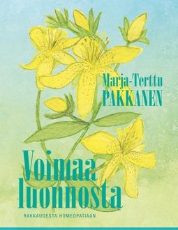 Pakkanen, Marja-Terttu - Voimaa luonnosta: rakkaudesta homeopatiaan, e-kirja