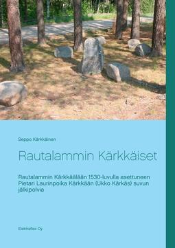 Kärkkäinen, Seppo - Rautalammin Kärkkäiset: Rautalammin Kärkkäälään 1530-luvulla asettuneen Pietari Laurinpoika Kärkkään (Ukko Kärkäs) suvun jälkipolvia, e-kirja