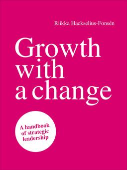 Hackselius-Fonsén, Riikka - Growth with a change: A handbook of strategic leadership, ebook