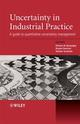 Uncertainty in Industrial Practice: A Guide to Quantitative Uncertainty Management