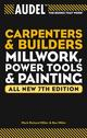 AudelCarpenter's and Builder's Millwork, Power Tools, and Painting